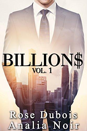 BILLION$: Beau, riche, charismatique, inaccessible... Vol. 1: (Roman Érotique, Milliardaire, Première Fois, Soumission, Alpha Male, BDSM)