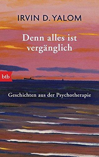Denn alles ist vergänglich: Geschichten aus der Psychotherapie