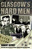 Glasgow's Hard Men: True Crime from the Files of the Herald, Sunday Herald and Evening Times