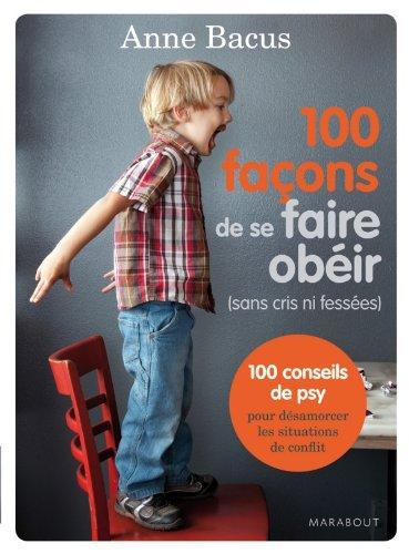 100 façons de se faire obéir : sans cris ni fessées