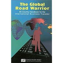 Global Road Warrior: 85-Country Handbook for the International Business Traveler: 85-Country Handbook for the International Business Traveler / Joe Reif ... [Et Al.].