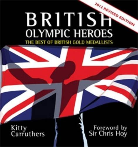 British Olympic Heroes: The Best of British Gold Medallists por Kitty Carruthers