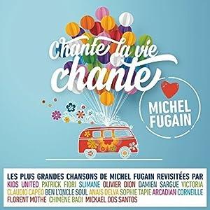 """Afficher """"Chante la vie chante : love Michel Fugain"""""""