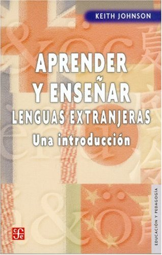 Aprender y Ensear Lenguas Extranjeras: Una Introduccion (Educacion y Pedagogia) por Keith Johnson