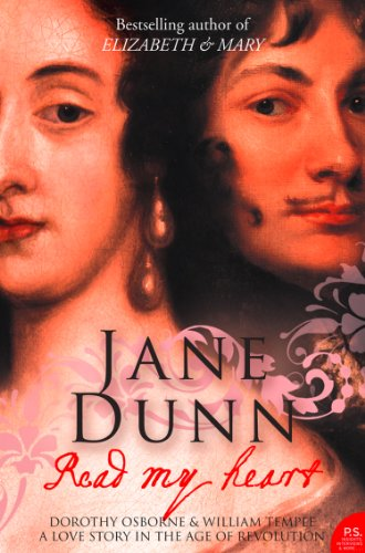Read My Heart: Dorothy Osborne and Sir William Temple, A Love Story in the Age of Revolution (Text...