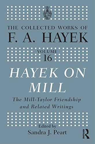 Hayek On Mill: The Mill-Taylor Friendship and Related Writings: 16 (The Collected Works of F.A. Hayek)