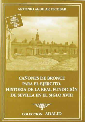 Cañones de bronce para el ejército: historia de la Real Fundición de Sevilla en el siglo XVIII por Antonio Aguilar