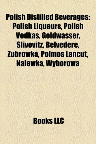 polish-distilled-beverages-polish-liqueurs-polish-vodkas-goldwasser-slivovitz-belvedere-ubrwka-polmo