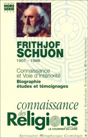 Frithjof Schuon (1907-1998) : Connaissance et Voie d'intériorité, biographie, études et témoignages par Frithjof Schuon