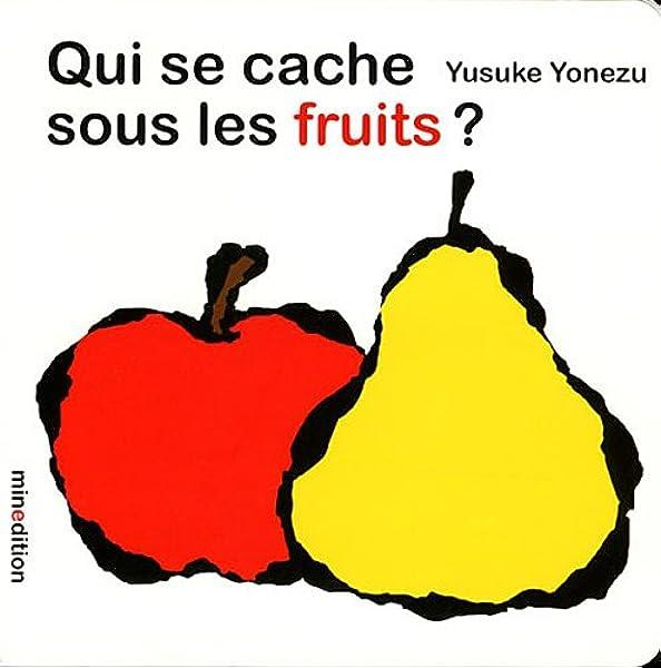 Amazon.fr - Qui se cache sous les fruits ? - Yonezu, Yusuke - Livres