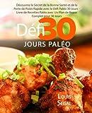 Paléo: Défi 30 Jours Paléo : Découvrez le Secret de la Bonne Santé et de la Perte de Poids Rapide avec le Défi Paléo 30 Jours - Livre de Recettes Paléo avec Un Plan de Repas Complet pour 30 Jours
