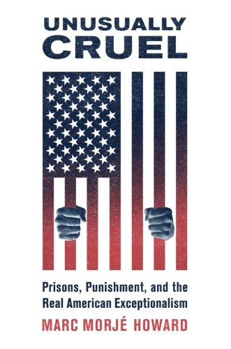 Unusually Cruel: Prisons, Punishment, and the Real American Exceptionalism PDF Books
