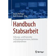 Handbuch Stabsarbeit: Führungs- und Krisenstäbe in Einsatzorganisationen, Behörden und Unternehmen