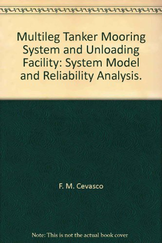 Multileg Tanker Mooring System and Unloading Facility: System Model and Reliability Analysis. -