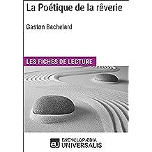 La Poétique de la rêverie de Gaston Bachelard: Les Fiches de lecture d'Universalis (French Edition)