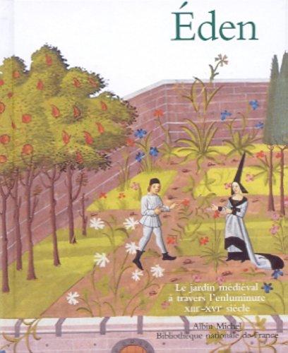 Eden - Le Jardin médiéval à travers l'enluminure par Marie-Thérèse Gousset