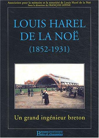 Louis Harel de la Noë, 1852-1931 : Un grand ingénieur breton