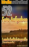 52 Foto-Aufgaben: Landschaftsfotografie (Reisefotografie) (52 Foto-Aufgaben spezial)