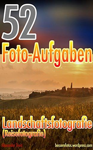 52 Foto-Aufgaben: Landschaftsfotografie (Reisefotografie) (52 Foto-Aufgaben spezial 2)