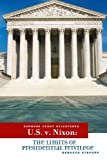 U.S. v. Nixon: The Limits of Presidential Privilege (Supreme Court Milestones)