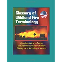 Glossary of Wildland Fire Terminology - Complete Guide to Terms and Definitions Used by Wildfire Management including Acronyms