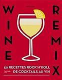 Telecharger Livres Wine remix 50 recettes de cocktails inedits a base de vin (PDF,EPUB,MOBI) gratuits en Francaise