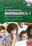 Il laboratorio di... Matematica. Proposte operative per competenze. Classi prima, seconda e terza della scuola primaria. Con CD-ROM: 1