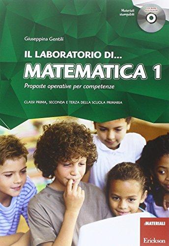 Il laboratorio di. Matematica. Proposte operative per competenze. Classi prima, seconda e terza della scuola primaria. Con CD-ROM: 1