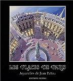 Les places de Paris. Aquarelles de Jean Pattou