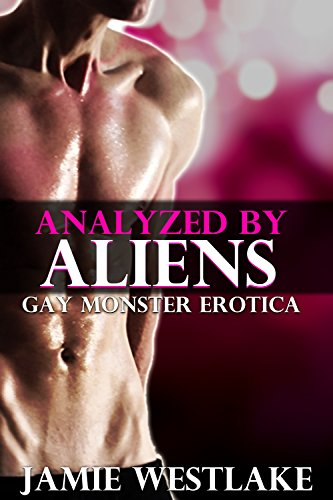 Analyzed By Aliens: Gay Monster Erotica (English Edition)