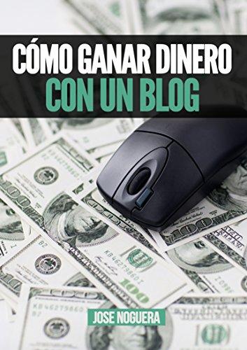 Cómo ganar dinero con un blog: 5 maneras y sistemas para monetizar un blog (Ingresos pasivos con blogs nº 2) por José Noguera
