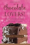 Dessert Recipes for Chocolate Lovers: The most decadent recipes for cakes, pies, brownies, cookies, fudge, ice-cream & more!