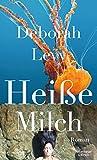 Heiße Milch: Roman von Deborah Levy