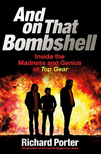 And On That Bombshell: Inside the Madness and Genius of TOP GEAR (Motor Jahrhundert)