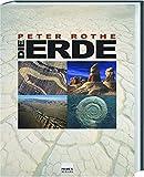 Die Erde: Alles über Erdgeschichte, Plattentektonik, Vulkane, Erdbeben, Gesteine und Fossilien - Peter Rothe
