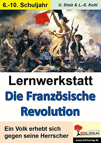 Lernwerkstatt Die Französische Revolution: Ein Volk erhebt sich gegen seine Herrscher
