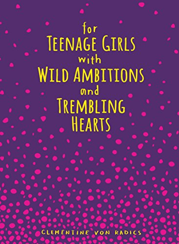 For Teenage Girls With Wild Ambitions and Trembling Hearts (English Edition)