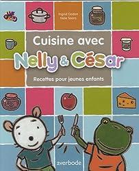 Cuisine avec Nelly & César: 16 recettes pour jeunes enfants