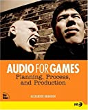 Audio for Games: Planning, Process, and Production (New Riders Games)