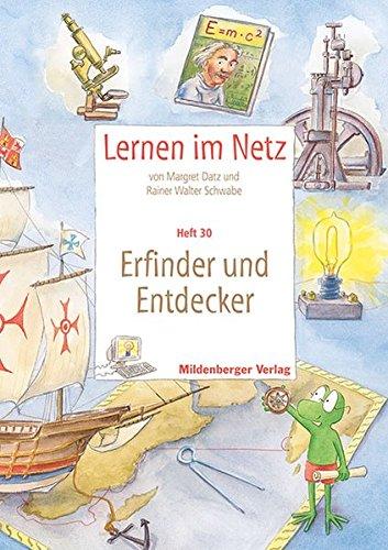 Lernen im Netz - Heft 30: Erfinder und Entdecker: Fächerübergreifende Arbeitsreihe mit dem Schwerpunkt Sachunterricht