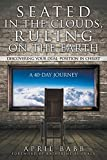 Seated in the Clouds, Ruling on the Earth: Discovering Your Dual-Position in Christ: A 40-Day Journey