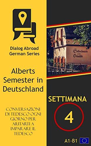 Conversazioni di tedesco ogni giorno per aiutarti a imparare il tedesco - Settimana 4: Alberts Semester in Deutschland