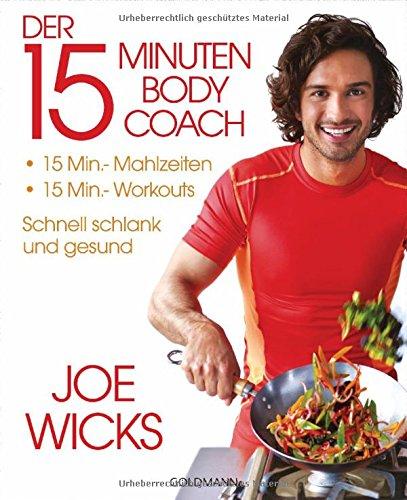Der 15-Minuten-Body-Coach: 15-Min.-Mahlzeiten - 15-Min.-Workouts - Schnell schlank und gesund