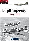 Typenatlas Jagdflugzeuge: 1942-1945