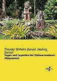 Sagen und Legenden der Suedsee-Insulaner (Polynesien) - Theodor Wilhelm Danzel