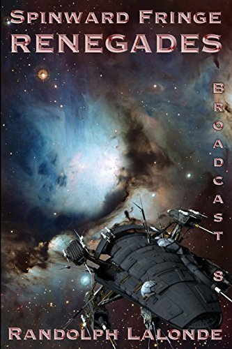Spinward Fringe Broadcast 8: Renegades: Volume 9 by Randolph Lalonde (2014-07-14)