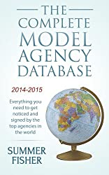 The Complete Model Agency Database 2014-2015: Everything you need to get noticed and signed by the top agencies in the world (Modeling, Modelling) (English Edition)