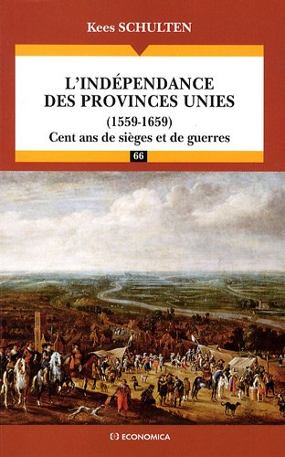 L'indépendance des Provinces Unies (1559-1659) : Cent ans de sièges et de guerres