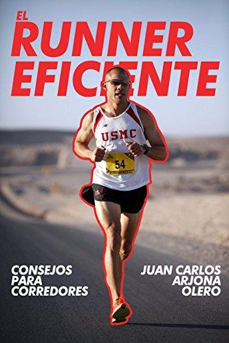 Consejos para corredores EL RUNNER EFICIENTE por JUAN CARLOS  ARJONA