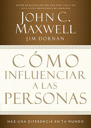 Como Influenciar A las Personas: Haga una Diferencia en su Mundo = How to Influence People